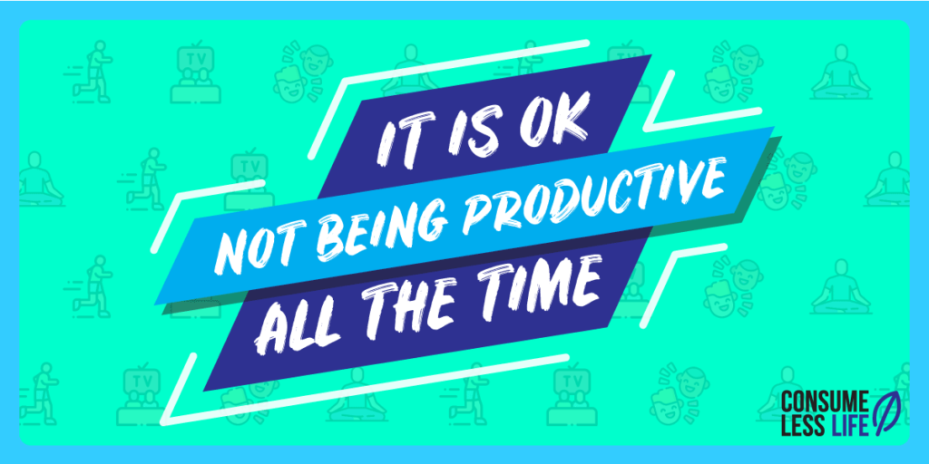 It is ok not being productive all the time